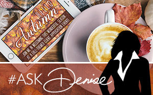 Ask Denise: Welcome Fall